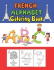 French Alphabet coloring book: for kids and Toddlers to learn French letters, color Animals, trace alphabet and trace words Cover Image