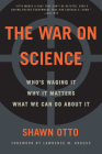 The War on Science: Who's Waging It, Why It Matters, What We Can Do about It Cover Image