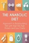 The Anabolic Diet: Approach to Bodybuilding Diet with High-fat, High Protein and Low Carbs Cover Image