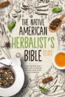 The Native American Herbalist's Bible: 3 Books In 1: A Complete Herbalism Guide on How to Naturally Improve Your Wellness Using Herbal Remedies. Learn Cover Image