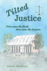 Tilted Justice: First Came the Flood, Then Came the Lawyers. Cover Image