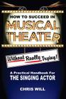 How to Succeed in Musical Theater without really trying: A practical handbook for the singing actor Cover Image
