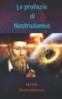Le profezie di Nostradamus: Le incredibili profezie del grande profeta di tutti i tempi. Cover Image