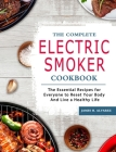 The Complete Electric Smoker Cookbook: The Essential Recipes for Everyone to Reset Your Body And Live a Healthy Life Cover Image