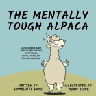 The Mentally Tough Alpaca: A Children's Book About Expectations, Letting Go, Fulfillment, and Staying Resilient Cover Image