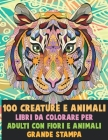 Libri da colorare per adulti con fiori e animali - Grande stampa - 100 creature e Animali Cover Image
