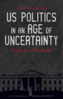 US Politics in an Age of Uncertainty: Essays on a New Reality Cover Image
