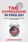 Time Expressions in English: Dialogues, Vocabulary & Practice for ESL/EFL Learners Cover Image