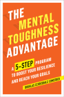 The Mental Toughness Advantage: A 5-Step Program to Boost Your Resilience and Reach Your Goals Cover Image