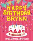 Happy Birthday Brynn - The Big Birthday Activity Book: Personalized Children's Activity Book Cover Image