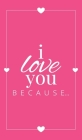 I Love You Because: A Pink Hardbound Fill in the Blank Book for Girlfriend, Boyfriend, Husband, or Wife - Anniversary, Engagement, Wedding (Gift Books #4) Cover Image