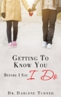 Getting To Know You Before I say I Do Cover Image