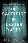 The Sacrifice of Lester Yates: A Novel Cover Image
