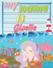 My Name is Giselle: Personalized Primary Tracing Book / Learning How to Write Their Name / Practice Paper Designed for Kids in Preschool a Cover Image
