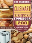 The Essential Cuisinart Bread Maker Cookbook: 200 Delicious Dependable Bread Recipes for Smart People on A Budget Cover Image
