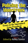 Policing the Monstrous: Essays on the Supernatural Crime Procedural Cover Image