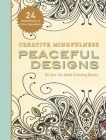 Creative Mindfulness: Peaceful Designs: On-the-Go Adult Coloring Books Cover Image