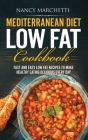 Mediterranean Diet Low Fat Cookbook: Fast and Easy Low Fat Recipes to Make Healthy Eating Delicious Every Day Cover Image