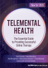 Telemental Health: The Essential Guide to Providing Successful Online Therapy Cover Image