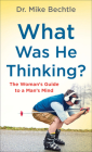 What Was He Thinking?: The Woman's Guide to a Man's Mind Cover Image