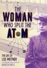 The Woman Who Split the Atom: The Life of Lise Meitner Cover Image