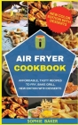 Air Fryer Cookbook: Affordable, Tasty Recipes to Fry, Bake Grill. New Edition With Desserts Cover Image