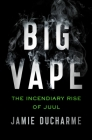 Big Vape: The Incendiary Rise of Juul Cover Image