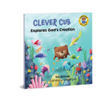 Clever Cub Explores God's Creation (Clever Cub Bible Stories) Cover Image