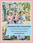 The Downton Abbey Lexicon Primer: For the Curious American Mind of a British Costume Drama Addict Cover Image