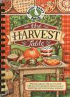 The Harvest Table: Welcome Autumn with Our Bountiful Collection of Scrumptious Seasonal Recipes, Helpful Tips and Heartwarming Memories (Seasonal Cookbook Collection) Cover Image