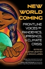 New World Coming: Frontline Voices on Pandemics, Uprisings, and Climate Crisis Cover Image