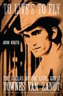 To Live's to Fly: The Ballad of the Late, Great Townes Van Zandt Cover Image