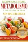 Recetas Para Activar el Metabolismo y Para Bajar de Peso sin Hacer Dieta: Descubra los Mejores Tips Para Activar el Metabolismo y Pierda Peso sin Pasa Cover Image