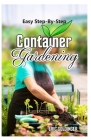 Easy Step-By-Step Container Gardening: