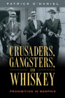 Crusaders, Gangsters, and Whiskey: Prohibition in Memphis Cover Image