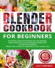 Blender Cookbook for Beginners: The Recipe Guide for Instant Pot Ace Blender, Ninja Foodi Hot & Cold Blender, Vitamix and NutriBullet Blender(Smoothie Cover Image