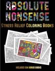 Stress Relief Coloring Books (Absolute Nonsense): This Book Has 36 Coloring Sheets That Can Be Used to Color In, Frame, And/Or Meditate Over: This Boo Cover Image