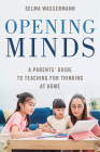 Opening Minds: A Parents' Guide to Teaching for Thinking at Home Cover Image