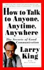 How to Talk to Anyone, Anytime, Anywhere: The Secrets of Good Communication Cover Image