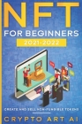 NFT For Beginners 2021-2022: Practical Guide to Create and Sell Non-Fungible Tokens and Collectibles Cover Image