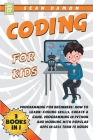 Coding for Kids: Programming for Beginners: How to Learn: Coding skills, Create a Game, Programming in Python and Working with Popular Cover Image