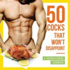 50 Cocks That Won't Disappoint - A Chicken Lovers Cookbook: 50 Delectable Chicken Recipes That Will Have Them Begging for More Cover Image