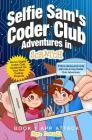Selfie Sam's Coder Club Adventures: in SCRATCH Cover Image