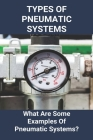 Types Of Pneumatic Systems: What Are Some Examples Of Pneumatic Systems?: Pneumatic Systems Cover Image