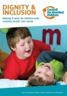 Dignity & Inclusion: Making It Work for Children with Complex Health Care Needs Cover Image
