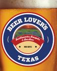 Beer Lover's Texas: Best Breweries, Brewpubs & Beer Bars (Beer Lovers) Cover Image