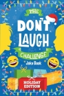 The Don't Laugh Challenge - Holiday Edition: A Hilarious Children's Joke Book Game for Christmas - Knock Knock Jokes, Silly One-Liners, and More for K Cover Image