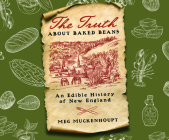 The Truth about Baked Beans: An Edible History of New England Cover Image