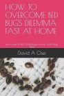 How to Overcome Bed Bugs Dilemma Fast at Home: Best Guide To Rid Of Bed Bugs Forever And Sleep Well Cover Image