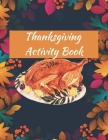 Thanksgiving Activity Book: Autumn & Thanksgiving Great Gift Idea For All Cover Image
